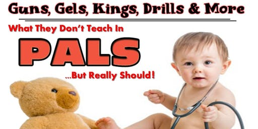 Guns, Gels, Kings, Drills & More: What They Don't Teach in PALS but Really Should!
