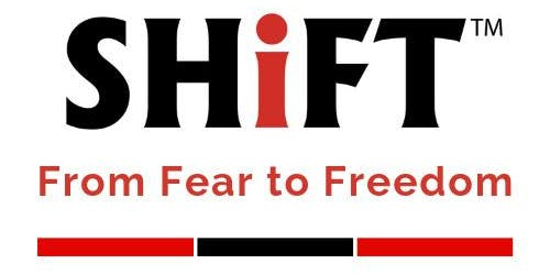 SHiFT From Fear to Freedom