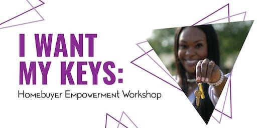 I WANT MY KEYS: Homebuyer Empowerment Workshop