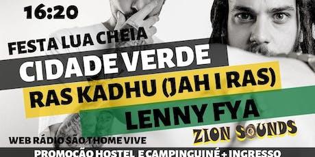 FESTA DA LUA CHEIA - CIDADE VERDE / LENNY FYA / ZION SOUNDS / RAS KADHU (JAH I RAS) tickets