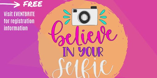 Believe in Your Selfie-Positive Self Esteem Event for Teens