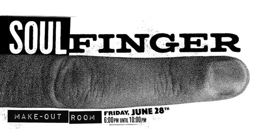 SOUL FINGER   Friday Night Soul-Funk-Boogaloo Dance Party   6/28   Make-Out Room