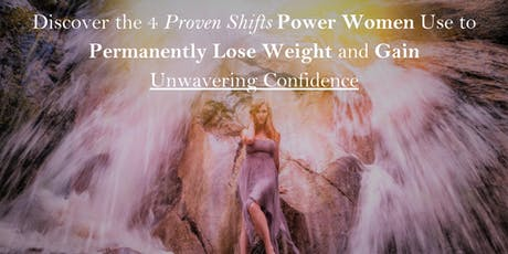 Power Women! Permanently Lose Weight & Gain Confidence with 4 Proven Shifts tickets