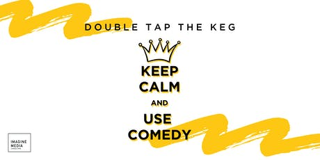 Double Tap the Keg: Keep Calm and Use Comedy tickets