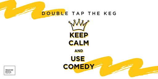 Double Tap the Keg: Keep Calm and Use Comedy