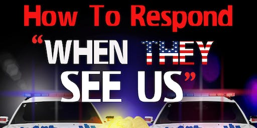 How to Respond When They See Us