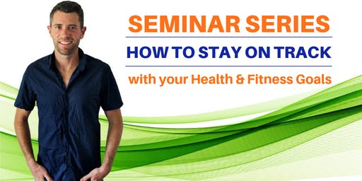 Seminar 3/6: How to Stay on Track with your Health & Fitness Goals