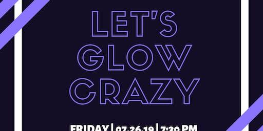 Let's Glow Crazy