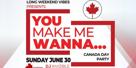 YOU MAKE ME WANNA: Canada Day Edition tickets