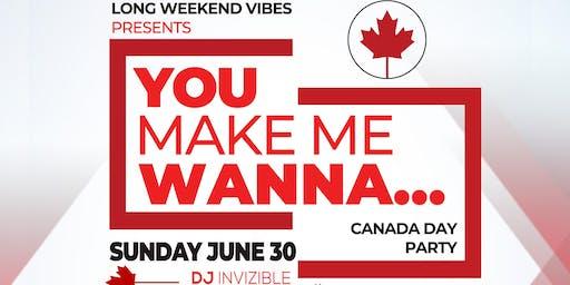 YOU MAKE ME WANNA: Canada Day Edition