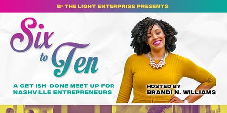 Six to Ten: A Get Ish Done Meet Up for Nashville Entrepreneurs tickets