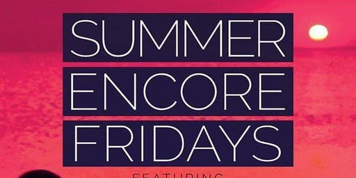ENCORE FRIDAYS @ iL Bacio | Summer Edition