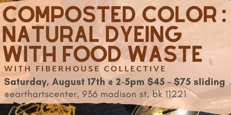 Composted Color: Natural Dyeing With Food Waste by Fiber House Collective tickets