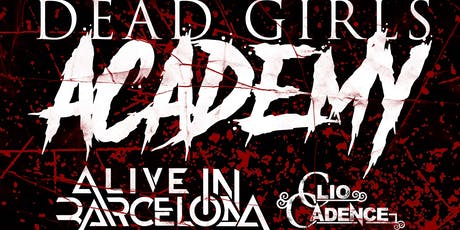 Dead Girls Academy, Alive in Barcelona, Clio Cadence tickets