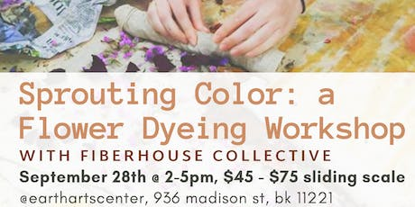 Sprouting Color: a Flower Dyeing Workshop by Fiber House Collective tickets