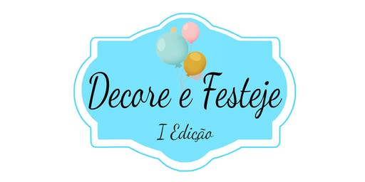 Decore e Festeje - 1ª Edição