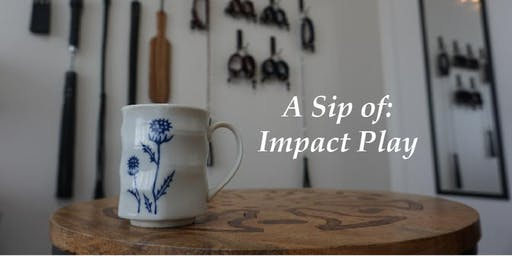 A Sip of: Impact Play