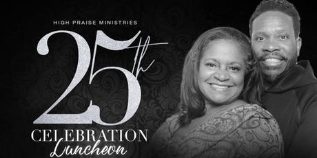 High Praise Ministries 25th Celebration Luncheon  tickets