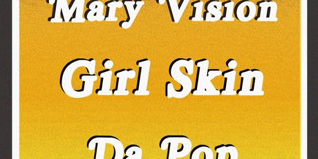 Mary Vision / GIRL SKIN / DA POP tickets