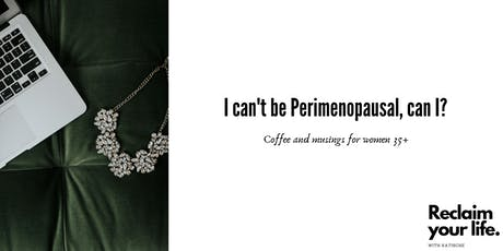 I can't be Perimenopausal can I? Coffee and musings for women 35+ tickets
