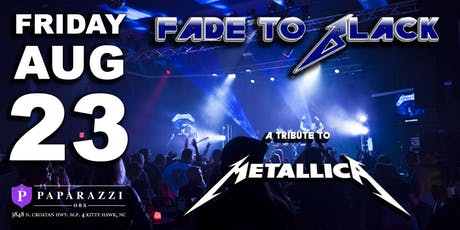 FADE TO BLACK: Metallica Tribute LIVE at Paparazzi OBX! tickets