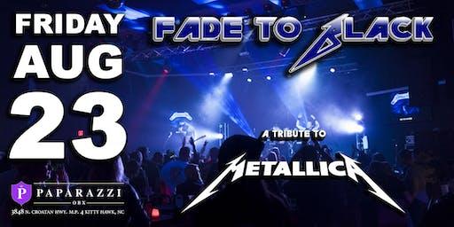 FADE TO BLACK: Metallica Tribute LIVE at Paparazzi OBX!