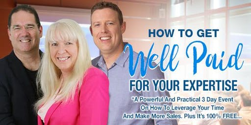 FREE EVENT - How To Get Well Paid For Your Expertise