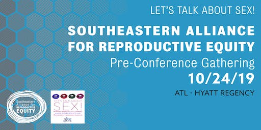 Southeastern Alliance for Reproductive Equity Pre-Conference Gathering