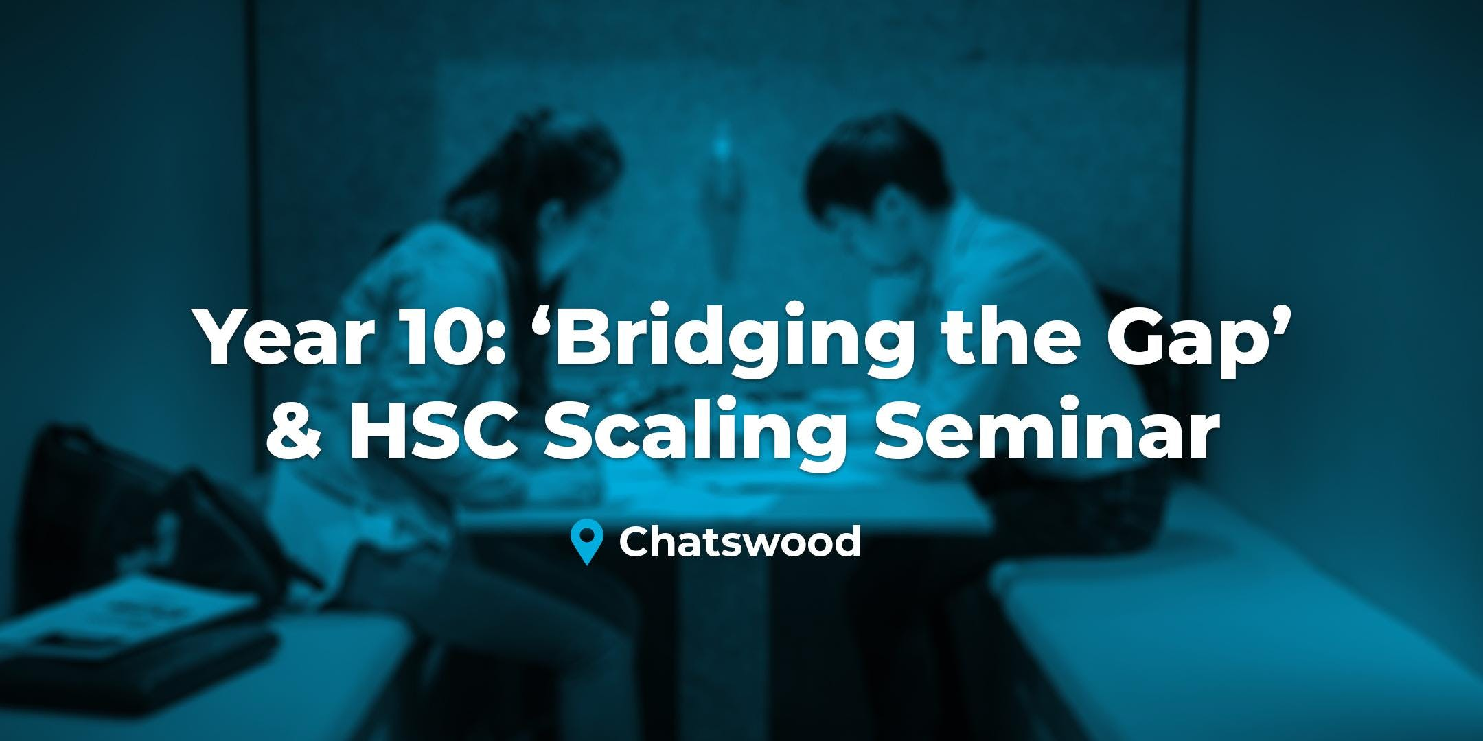 Year 10 'Bridging the Gap & How Scaling Works'- Chatswood, Sun. 21 July
