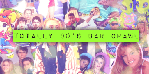 Totally 90's Bar Crawl - Fort Worth