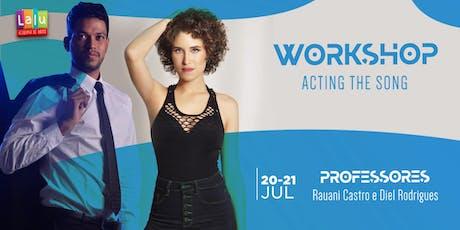 Workshop de Atuação e Canto: Acting the Song ingressos