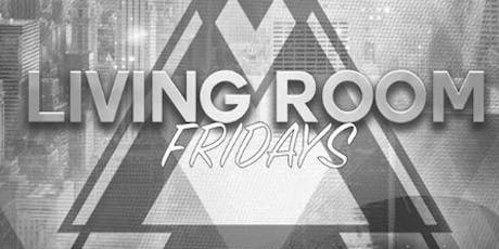Living Room Fridays at The Living Room Free Guestlist - 7/19/2019 tickets