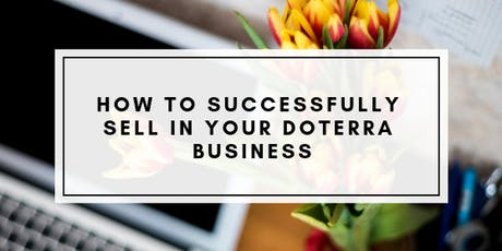 How to successfully sell in your doTERRA business tickets