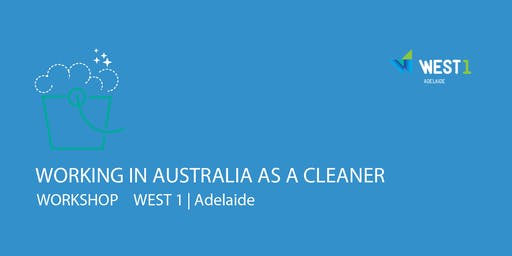 WEST 1 Adelaide | Working in Australia as a Cleaner