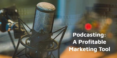 Podcasting 101 - A Profitable Marketing Strategy tickets