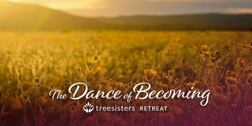 The Dance of Becoming ~ A Three Day TreeSisters Retreat