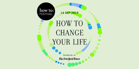 How To Change Your Life 2019 Festival tickets