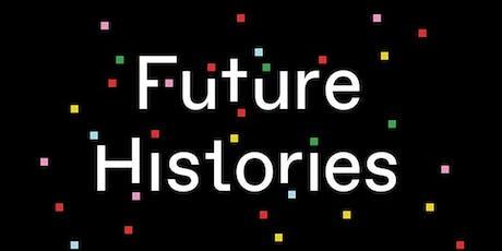 Future Histories tickets