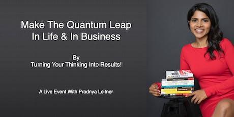 Make The Quantum Leap In Life & In Business By Turning Your Thinking Into Results! tickets