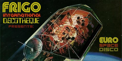 FRiGO-iNTERNATiONAL DiSCOTHEQUE presents: Euro Space Disco Night!