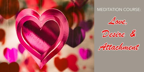 Meditation Course: Love, Desire & Attachment tickets