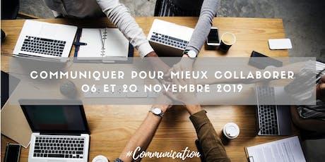 """""""Communiquer pour mieux collaborer"""" -06 et 20 novembre 2019 billets"""