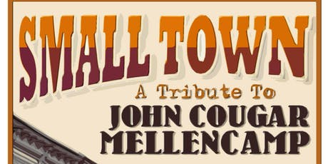 Small Town:  A John Mellencamp Tribute tickets