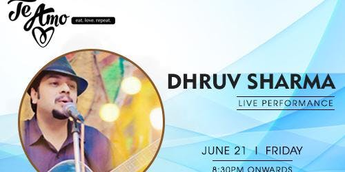 Dhruv Sharma Official will be live on 21st June, 8.30 PM at Te Amo, Delhi