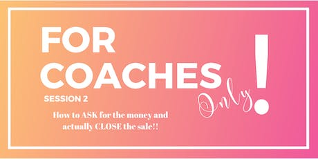 For Coaches Only! How to ASK for the money and actually CLOSE the sale!! tickets