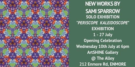 PERISCOPE KALEIDOSCOPE - Solo Exhibition by Sami Sparrow. Opening Wednesday 10 July 2019 tickets