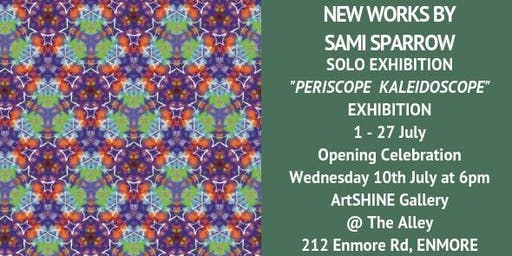 PERISCOPE KALEIDOSCOPE - Solo Exhibition by Sami Sparrow. Opening Wednesday 10 July 2019