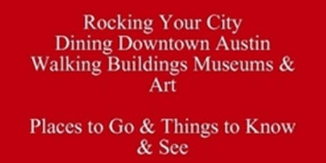 Free eBook Rocking Your City Dining Downtown Austin Walking Buildings Museums & Art Places to Go & Things to Know & See - Seated Tour 512 821-2699 University Etiquette tickets