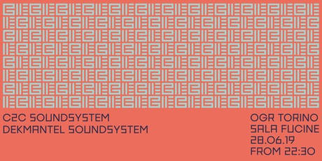 DEKMANTEL SOUNDSYSTEM + C2C SOUNDSYSTEM @ OGR TORINO biglietti