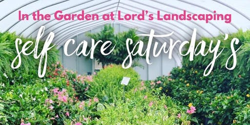 Self Care Saturdays at Lord's Landscaping